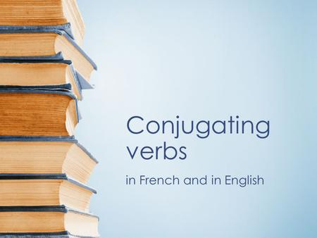 "Conjugating verbs in French and in English. Verb A verb is an action word, a word of doing or being; it's what you do! The infinitive is the ""basic"" verb."