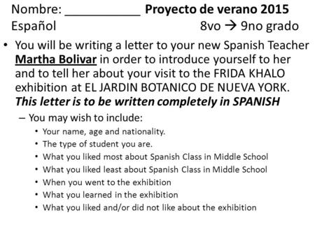 Nombre: ___________ Proyecto de verano 2015 Español8vo  9no grado You will be writing a letter to your new Spanish Teacher Martha Bolivar in order to.