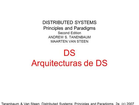Tanenbaum & Van Steen, Distributed Systems: Principles and Paradigms, 2e, (c) 2007 Prentice-Hall, Inc. All rights reserved. 0-13-239227-5 DISTRIBUTED SYSTEMS.