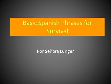 Basic Spanish Phrases for Survival Por Señora Lunger.