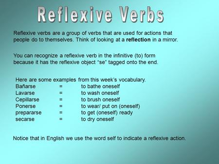 Reflexive verbs are a group of verbs that are used for actions that people do to themselves. Think of looking at a reflection in a mirror. You can recognize.