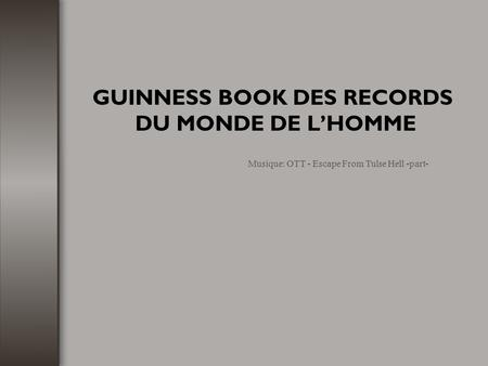 GUINNESS BOOK DES RECORDS DU MONDE DE L'HOMME Musique: OTT - Escape From Tulse Hell -part-