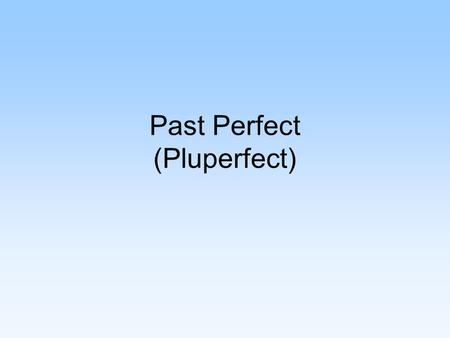 "Past Perfect (Pluperfect). The past perfect isn't hard to explain, but we don't always use it when we should. The past perfect (also called ""pluperfect"")"