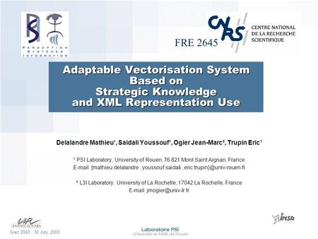 FRE 2645 Grec 2003 : 30 July, 2003 Adaptable Vectorisation System Based on Strategic Knowledge and XML Representation Use Delalandre Mathieu¹, Saidali.