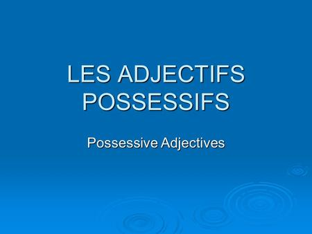 LES ADJECTIFS POSSESSIFS Possessive Adjectives. These words indicate possession/ownership  This is my dog – C'est MON chien  This is my turtle – C'est.