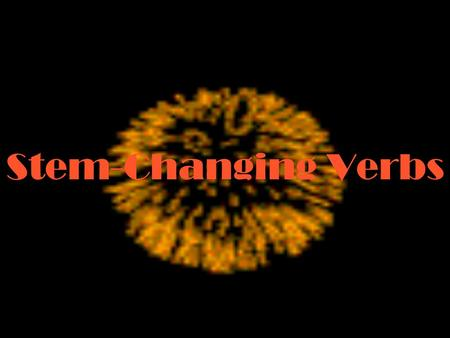 Stem-Changing Verbs. The stem is what you have after you drop off the –ar, -er, or –ir: hablar mirar comer vender vivir abrir habl- mir- com- vend- viv-