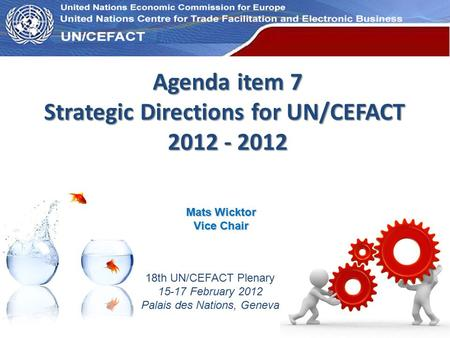 UN Economic Commission for Europe Agenda item 7 Strategic Directions for UN/CEFACT 2012 - 2012 18th UN/CEFACT Plenary 15-17 February 2012 Palais des Nations,
