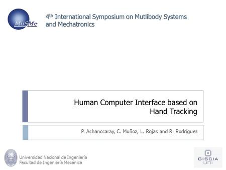 Human Computer Interface based on Hand Tracking P. Achanccaray, C. Muñoz, L. Rojas and R. Rodríguez 4 th International Symposium on Mutlibody Systems and.