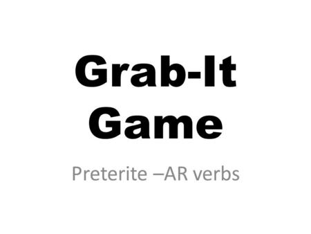 Grab-It Game Preterite –AR verbs. Divide into two even teams of 11. Each team member will have a number that matches someone on the opposite team. Sra.
