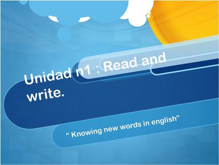 "Unidad n1 : Read and write. "" Knowing new words in english"""