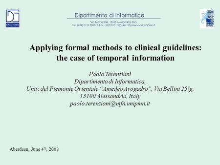 Applying formal methods to clinical guidelines: the case of temporal information Paolo Terenziani Dipartimento di Informatica, Univ. del Piemonte Orientale.