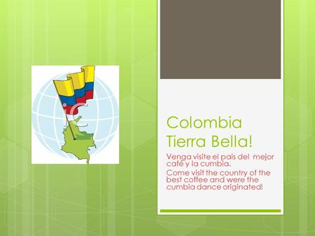 Colombia Tierra Bella! Venga visite el pais del mejor café y la cumbia. Come visit the country of the best coffee and were the cumbia dance originated!