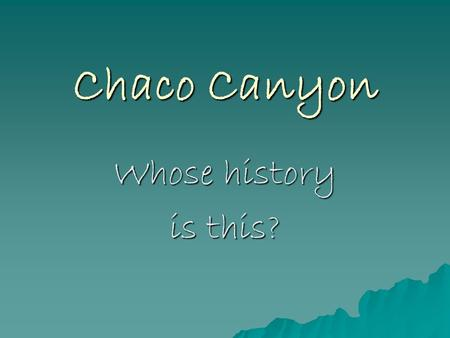 Chaco Canyon Whose history is this?. Wetherill Cemetery east of Pueblo Bonito.