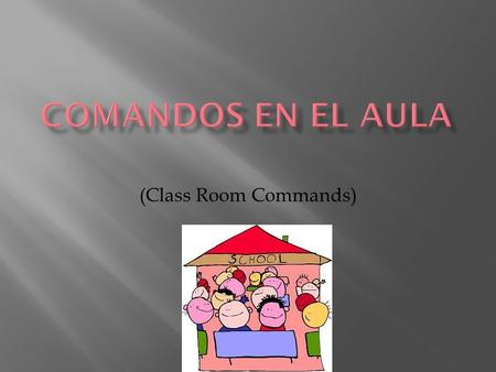 (Class Room Commands). I have one question. How do you say… ?