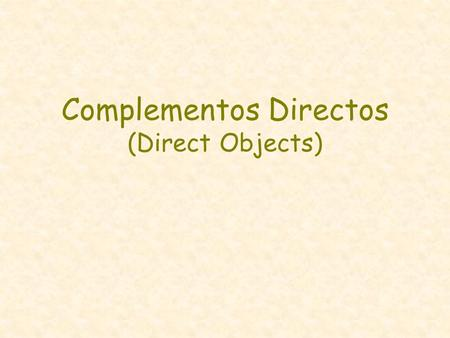 Complementos Directos (Direct Objects). What is a direct object? The direct object of the sentence receives the action of the verb. Play the guitar. Every.