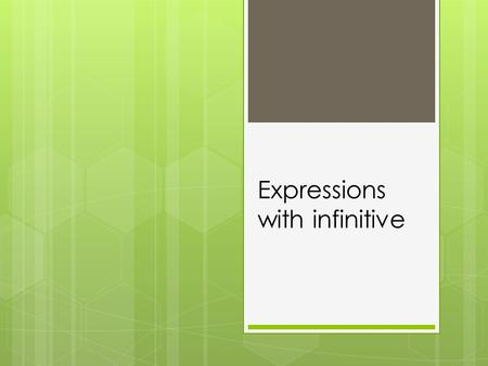Expressions with infinitive. You have already learned that the infinitive of a verb in Spanish ends in -ar, -er, or –ir. The infinitive often follows.