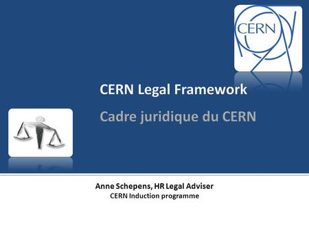 Anne Schepens, HR Legal Adviser CERN Induction programme.