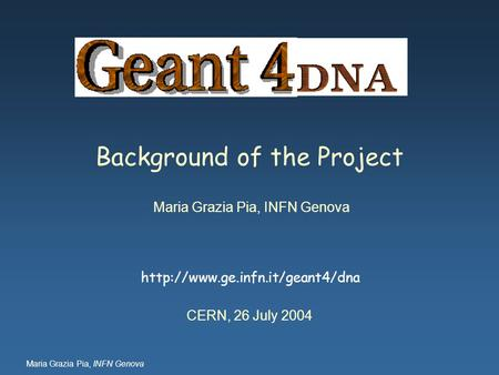 Maria Grazia Pia, INFN Genova  CERN, 26 July 2004 Background of the Project.