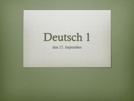 Deutsch 1 den 17. September. Game: Guess the food item  Each person will be assigned a food item.  Write 3 sentences describing that food item, without.