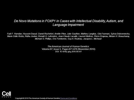 De Novo Mutations in FOXP1 in Cases with Intellectual Disability, Autism, and Language Impairment Fadi F. Hamdan, Hussein Daoud, Daniel Rochefort, Amélie.