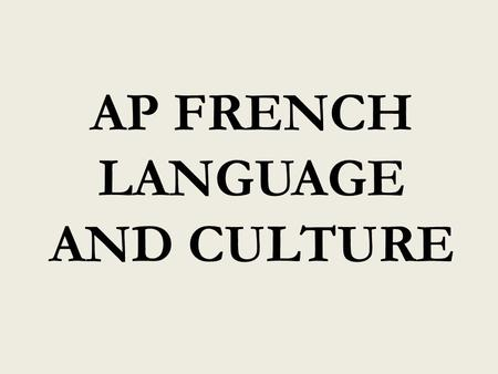 AP FRENCH LANGUAGE AND CULTURE. DEFICITSASSETS  # years studied  Range of vocab  Grammatical knowledge 4 vs. 5-7.