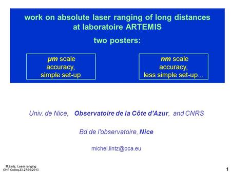 M.Lintz, Laser ranging OHP Colloq.23-27/09/2013 1 work on absolute laser ranging of long distances at laboratoire ARTEMIS two posters: µm scale accuracy,