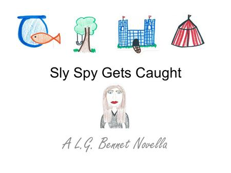 Sly Spy Gets Caught A L.G. Bennet Novella. Command to Agent Spy…come in Agent Spy. Are you there? *Code Red*Code Red*Code Red* On a public park bench.
