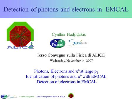 Cynthia HadjidakisTerzo Convegno sulla Fisica di ALICE Detection of photons and electrons in EMCAL Photons, Electrons and  0 at large p T Identification.