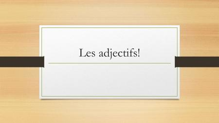 Les adjectifs!. Quel est un adjectif ? Adjectif: a describing word Tall Short Brunette Blond Handsome/ Beautiful Cute Ugly Young Old Smart Stupid Silly/