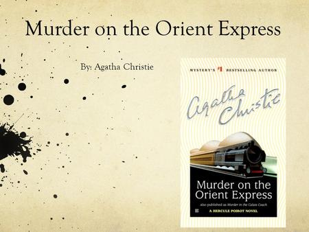 Murder on the Orient Express By: Agatha Christie.