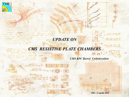 UPDATE ON CMS RESISTIVE PLATE CHAMBERS CMS RPC Barrel Collaboration GR1, 5 Aprile 2004.