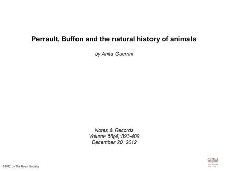 Perrault, Buffon and the natural history of animals by Anita Guerrini Notes & Records Volume 66(4):393-409 December 20, 2012 ©2012 by The Royal Society.