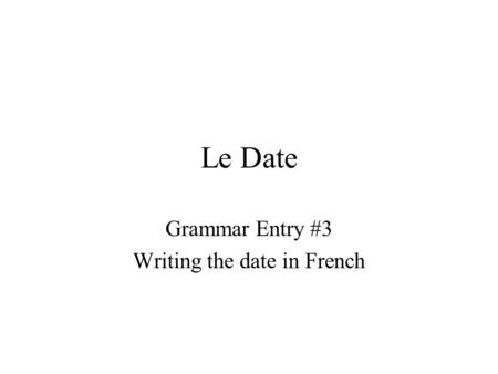 Le Date Grammar Entry #3 Writing the date in French.