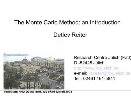 The Monte Carlo Method: an Introduction Detlev Reiter Research Centre Jülich (FZJ) D -52425 Jülich