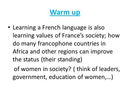 Warm up Learning a French language is also learning values of France's society; how do many francophone countries in Africa and other regions can improve.