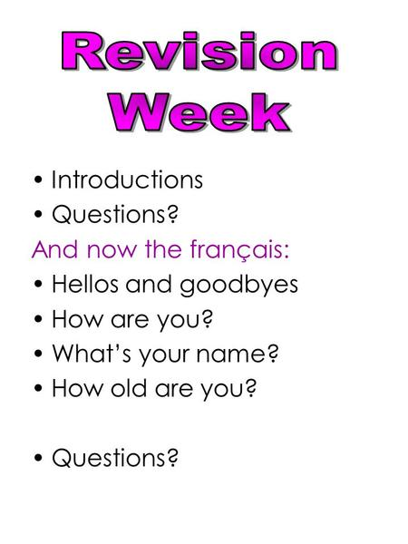 Revision Week Introductions Questions? And now the français:
