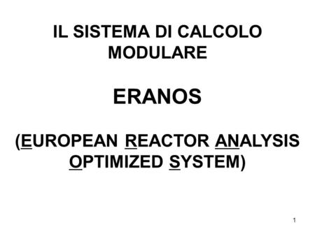 1 IL SISTEMA DI CALCOLO MODULARE ERANOS (EUROPEAN REACTOR ANALYSIS OPTIMIZED SYSTEM)