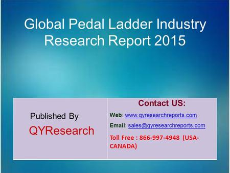 Global Pedal Ladder Industry Research Report 2015 Published By QYResearch Contact US: Web: