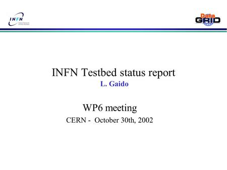 INFN Testbed status report L. Gaido WP6 meeting CERN - October 30th, 2002.