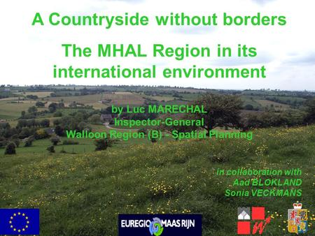A Countryside without borders The MHAL Region in its international environment by Luc MARECHAL Inspector-General Walloon Region (B) - Spatial Planning.