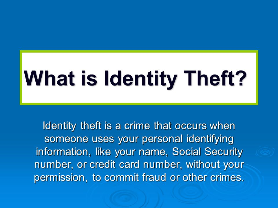 Ways in Which Identity is Stolen Improper Birth Registrations Lost or Stolen wallets Social Security Cards Credit Cards Drivers License Check ATM cards (PIN numbers)