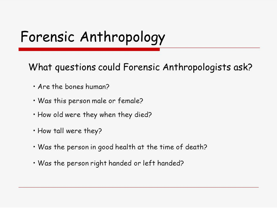 Forensic Anthropology How do Forensic Anthropologist aide law enforcement.