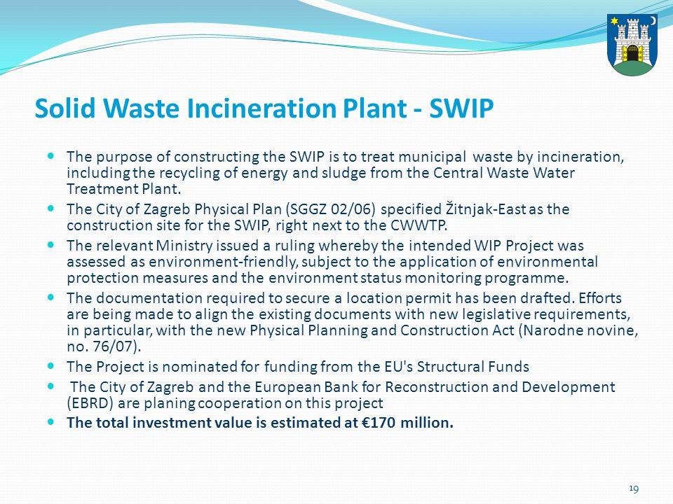 20 The Zagreb Waste Treatment and Management Model The Strategic Environmental Impact Study on the Draft City of Zagreb Waste Management Plan to 2015 has been assessed.
