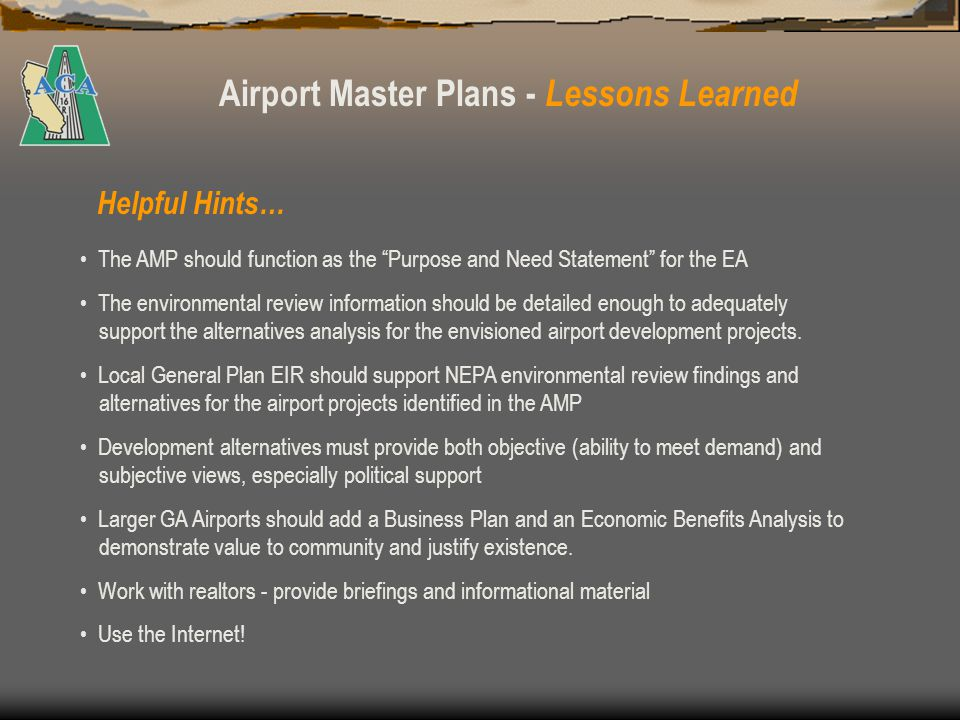 Airport Master Plans - Lessons Learned Other Considerations … Unless aeronautical activity and demand projections change, significant development is envisioned, or an AMP Update is needed to conform with local General Plan or other planning documentation - why not update the Airport Layout Plan instead.