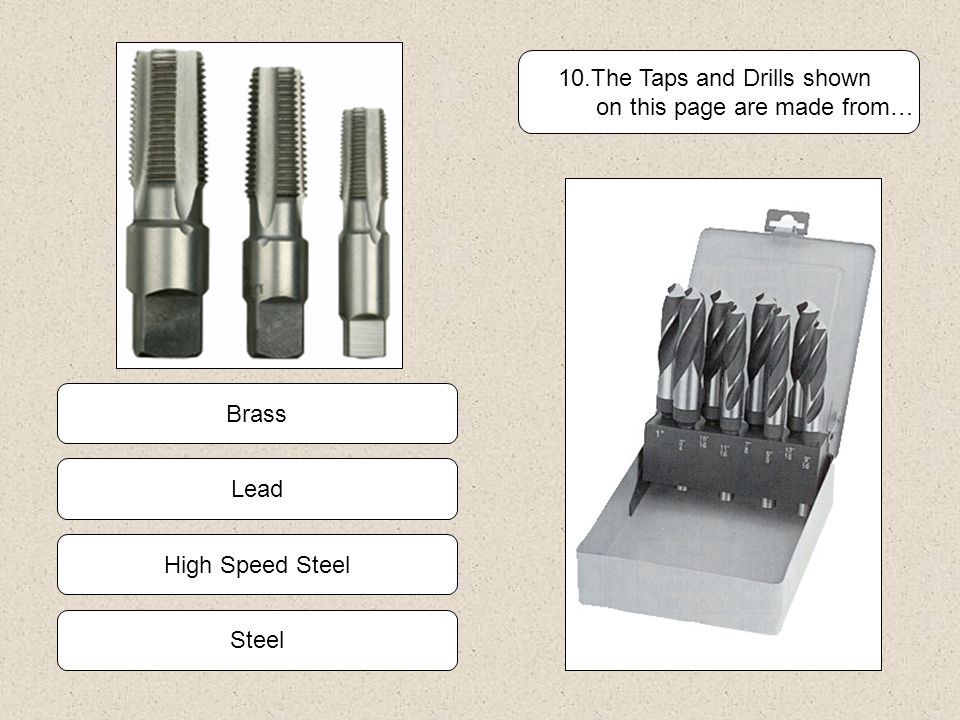High Speed Steel Lead Steel Brass 10.The Taps and Drills shown on this page are made from…