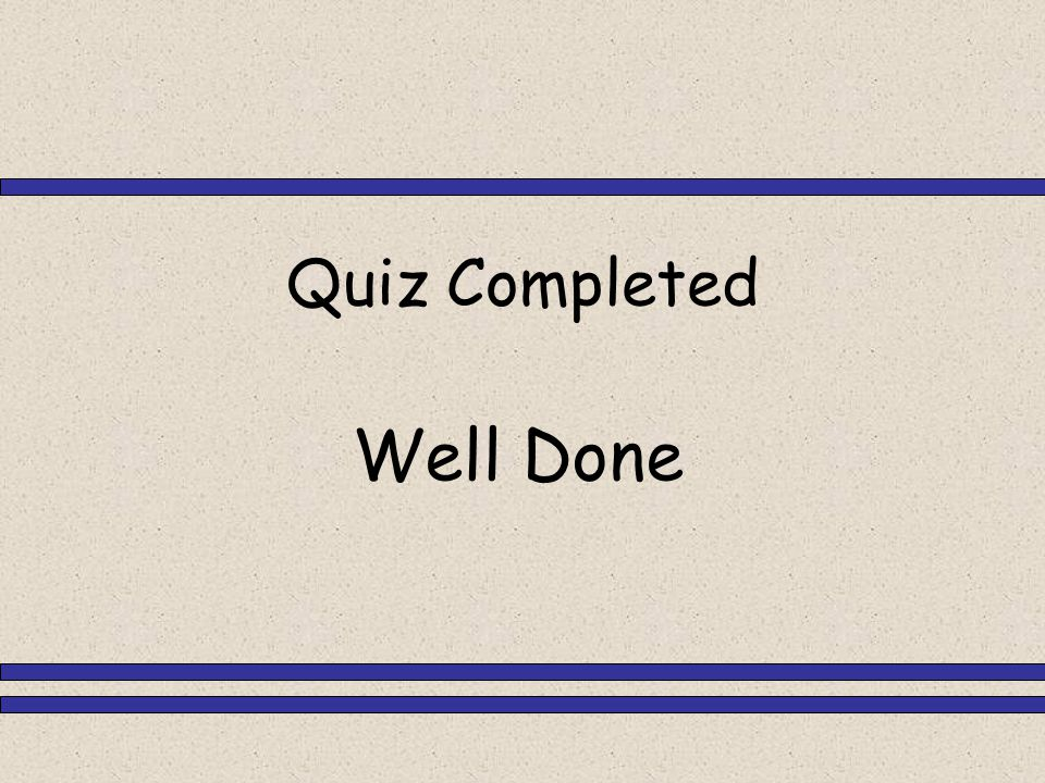 Well Done Quiz Completed