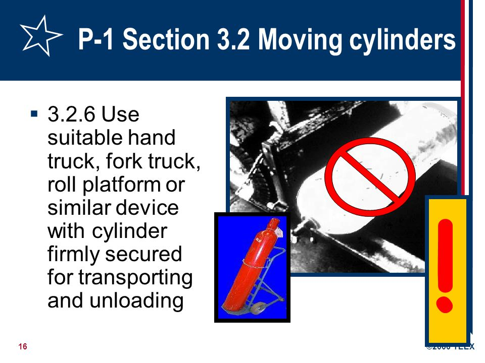 17©2006 TEEX P-1 3.3 Storing cylinders 3.3.6 Do not store cylinders near highly flammable substances such as oil, gasoline or combustible waste Fire is a threat to containment.