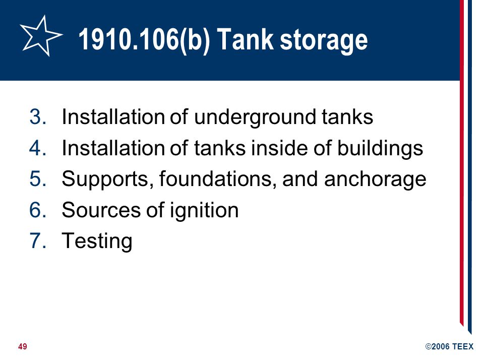 50©2006 TEEX 1910.106(c) Piping, valves, and fittings Suitable for expected pressures and stresses Not applicable to oil/gas well tubing, casing, or piping connected directly Materials Joints Supports Corrosion protection Valves Testing