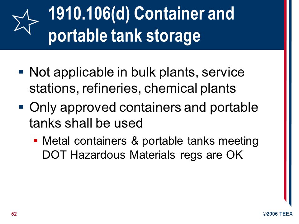 53©2006 TEEX 1910.106(d)(3) Flammable Storage Cabinets Not more than 60 gallons of Class I and/or Class II liquids, or 120 gallons of Class III liquids, may be stored in an individual cabinet Labeled conspicuously Are there flammable chemicals outside this cabinet?