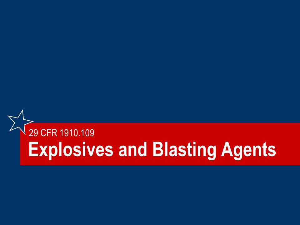 62©2006 TEEX 29 CFR 1910.109 Explosives and Blasting Agents b.General hazard: No person shall store, handle, or transport explosives or blasting agents when such… constitutes an undue hazard to life.